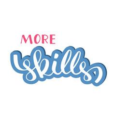 more skills phrase hand drawn lettering brush vector image