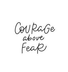 courage above fea quote simple lettering sign vector image