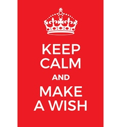 Keep Calm and Make a Wish poster vector
