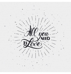 All you need is love- calligraphy typography badge vector image vector image