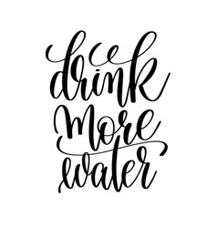 drink more water black and white hand lettering vector image