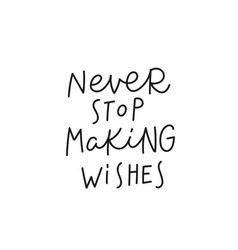 never stop making wishes quote simple lettering vector image