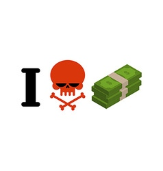 I hate money Skull symbol of hatred and wad of vector image vector image