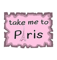 Eiffel Tower Take me to Paris quote vector image vector image