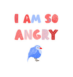Bird and hand drawn lettering - i am so angry vector