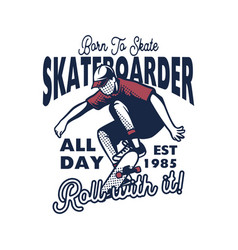 born to skate all day roll with it slogan quote vector image