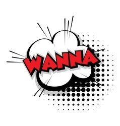 Comic text wanna sound effects pop art vector