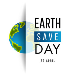 earth day save 22 april concept poster vector image