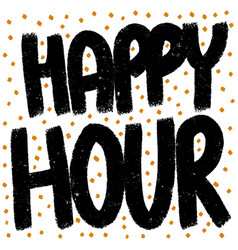 happy hours phase in simple black grunge font vector image