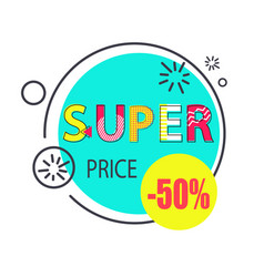 super price 50 half price discounts promo label vector image