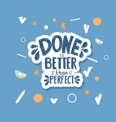 Done is better than perfect handwritten lettering vector