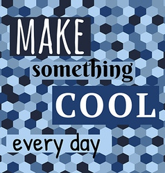 Make Something Cool Every Day Lettering on vector image vector image
