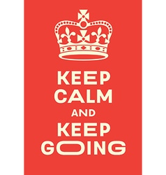 Keep Calm and Keep Going poster vector