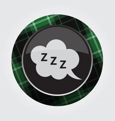 Button with green black tartan zzz speech bubble vector