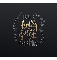 Handwritten Christmas slogan Have a holly jolly vector image