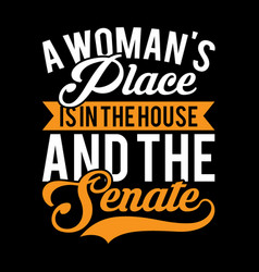 A woman place is in house and senate vector