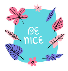 Be nice - hand drawn lettering phrase vector