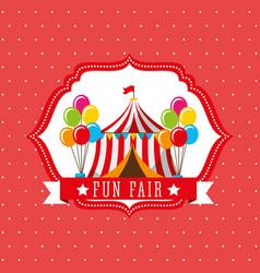 Carnival tent balloons fun fair retro label vector