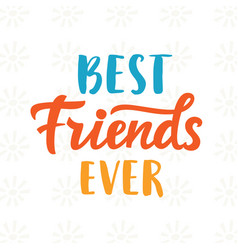 best friends ever hand written brush lettering vector image