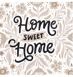 Home sweet home hand drawn lettering with flowers vector