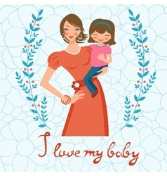 I love my baby Concept card with beautiful young vector image vector image