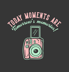 T-shirt design slogan typography today moments vector