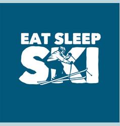 Eat sleep ski design poster quote slogan ski t vector