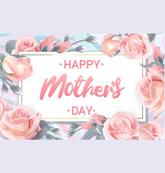 happy mothers day pink gray roses with lettering vector image