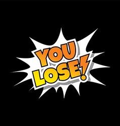You Lose - Comic Speech Bubble Cartoon Game Assets vector image vector image