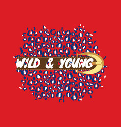 Wild and young t-shirt fashion print with big belt vector