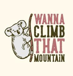 T-shirt design slogan typography wanna climb vector