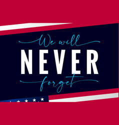 We will never forget lettering banner vector