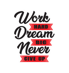 work hard dream big good for print vector image