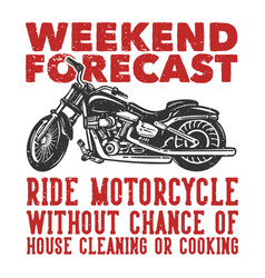 T shirt design weekend forecast ride motorcycle vector