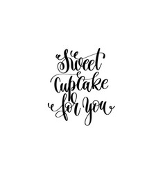 Sweet cupcake for you hand lettering inscription vector