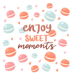 Enjoy sweet moments poster with macaroons cookies vector