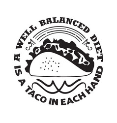 Taco quote and saying a well balanced diet is a vector