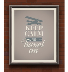 Keep calm and travel on vintage poster vector image