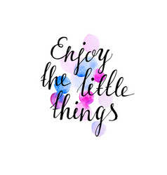 enjoy little things ink hand lettering vector image