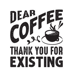 coffee quote and saying dear coffee thank you vector image
