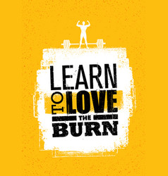 learn to love the burn inspiring workout and vector image
