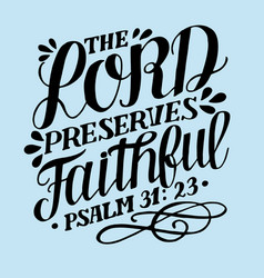 Hand lettering with bible verse the lord preserves vector