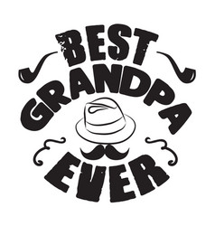 father day quote and saying best grandpa ever vector image