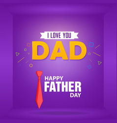 happy father day i love you dad calligraphy vector image