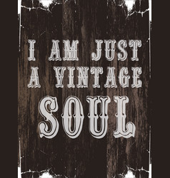 I am just a vintage soul quote typographical vector