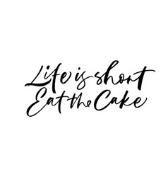 life is short eat the cake phrase vector image