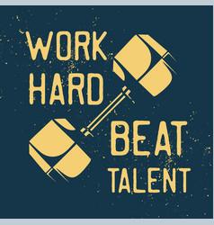 T shirt design work hard beat talent vector