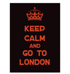 keep calm and go to london poster vector image