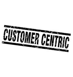 square grunge black customer centric stamp vector image