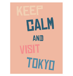 keep calm and go to tokyo poster vector image